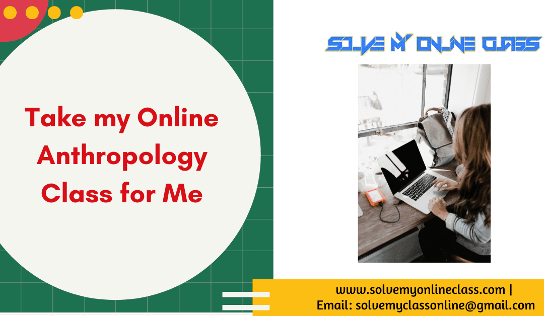 Take my Online Anthropology Class for me