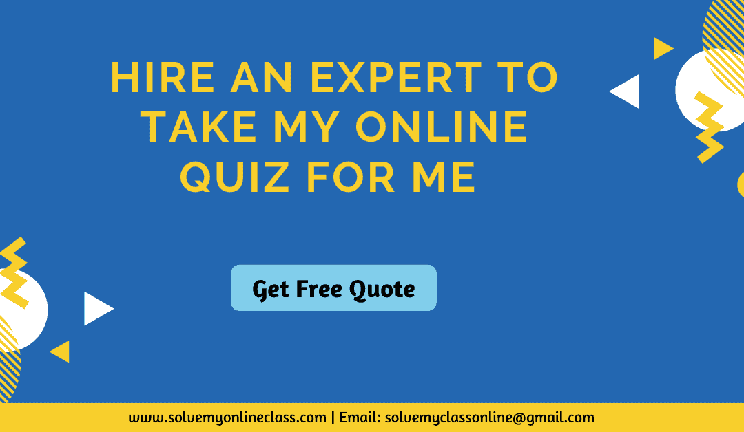 Hire an Expert to take my Online Quiz for me