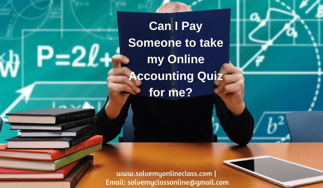 Can I Pay Someone to take my Online Accounting Quiz for me?